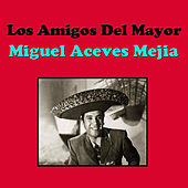 Play & Download Los Amigos Del Mayor by Miguel Aceves Mejia | Napster