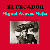 Play & Download El Pecador by Miguel Aceves Mejia | Napster