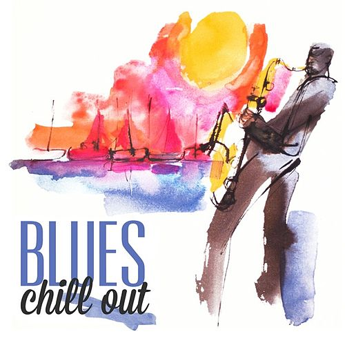 Play & Download Blues Chill Out by Various Artists | Napster
