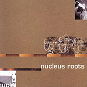 Play & Download Nucleus Roots by Nucleus Roots | Napster