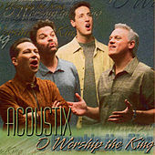 Play & Download O Worship The King by Acoustix | Napster