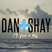 Play & Download 19 You + Me by Dan + Shay | Napster
