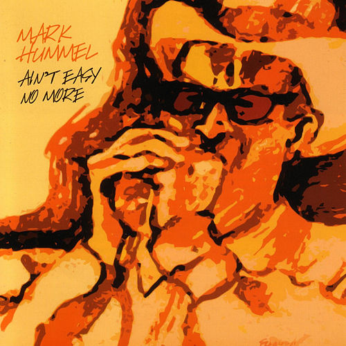 Play & Download Ain't Easy No More by Mark Hummel | Napster