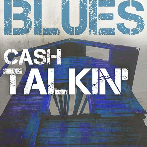 Play & Download Blues: Cash Talkin' by Various Artists | Napster