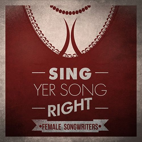 Play & Download Sing Yer Song Right - Female Songwriters by Various Artists | Napster