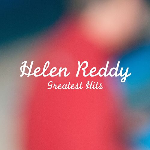 Play & Download Helen Reddy Greatest Hits by Helen Reddy | Napster