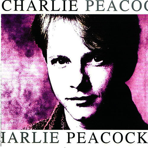 Charlie Peacock by Charlie Peacock