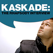 Kaskade: The Rhapsody Interview by Kaskade