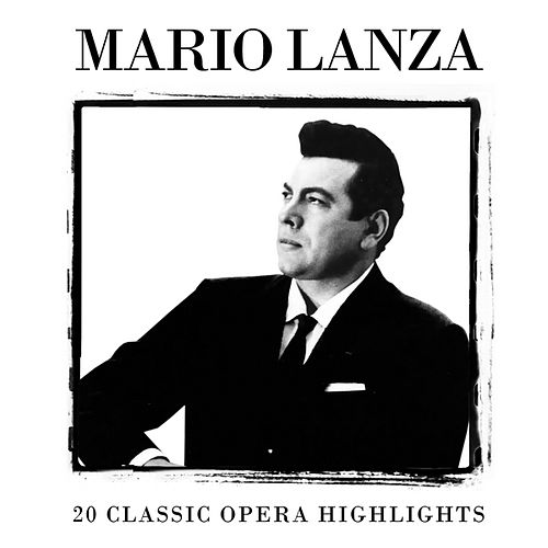 Play & Download 20 Classic Opera Highlights by Mario Lanza | Napster