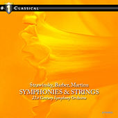 Barber, Strawinsky & Martinu: Symphonies and Strings by 21st Century Symphony Orchestra