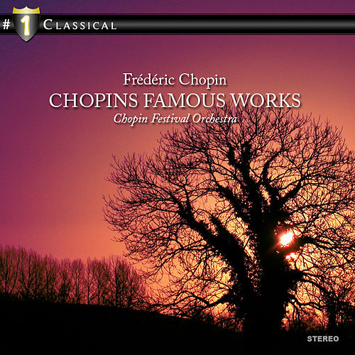 Play & Download Chopin: Chopins Famous Works by Chopin Festival Orchestra | Napster