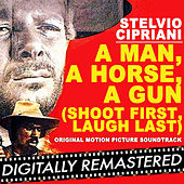 A Man, a Horse, a Gun / Shoot First, Laugh Last (Original Motion Picture Soundtrack) by Stelvio Cipriani