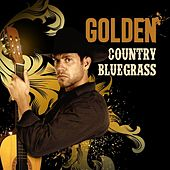 Play & Download Golden Country Bluegrass by Various Artists | Napster