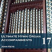 Play & Download Ultimate Hymn Organ Accompaniments, Vol. 17 by John Keys | Napster