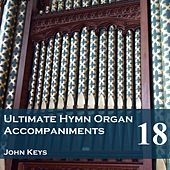 Play & Download Ultimate Hymn Organ Accompaniments, Vol. 18 by John Keys | Napster