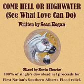 Come Hell or High-Water (See What Love Can Do) by Sean Hogan