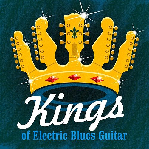 Play & Download Kings of Electric Blues Guitar by Various Artists | Napster