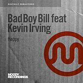 Happy (feat. Kevin Irving) by Bad Boy Bill