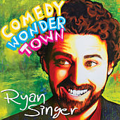 Comedy Wonder Town by Ryan Singer