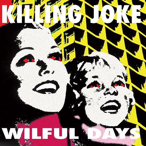 Play & Download Wilful Days by Killing Joke | Napster