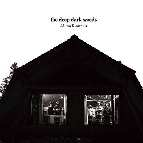 Play & Download 18th Of December by The Deep Dark Woods | Napster