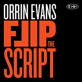 Play & Download Flip The Script by Orrin Evans | Napster