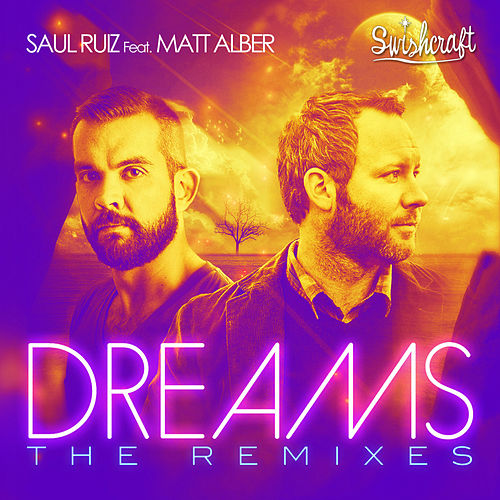 Dreams - The Remixes (feat. Matt Alber) by Saul Ruiz