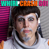 Whirl Crash Go! by Otto Von Schirach