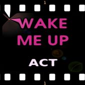 Wake Me Up by ACT