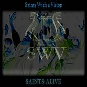 Saints Alive by Saints With A Vision