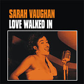 Play & Download Love Walked In by Sarah Vaughan | Napster