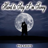 Hard to Say I'm Sorry - Single by The Lovers