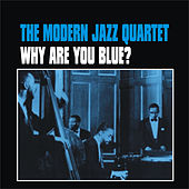 Play & Download Why Are You Blue? by Modern Jazz Quartet | Napster