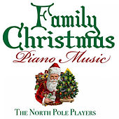 Play & Download Family Christmas Piano Music by The North Pole Players | Napster