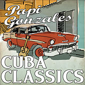 Play & Download Cuba Classics by Papi Gonzales | Napster
