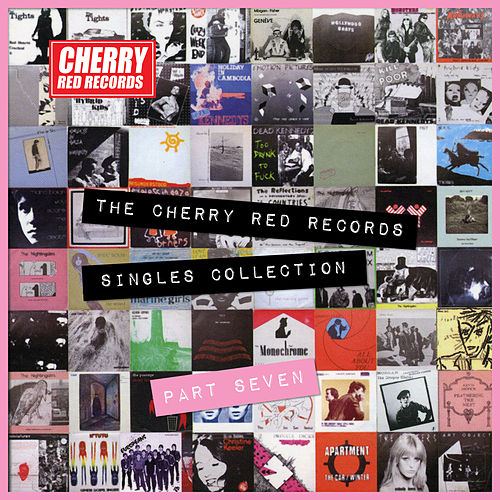 Play & Download The Cherry Red Records Singles Collection - Part 7 by Various Artists | Napster