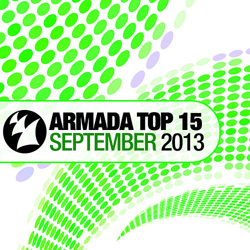 Play & Download Armada Top 15 - September 2013 by Various Artists | Napster