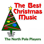 Play & Download The Best Christmas Music by The North Pole Players | Napster