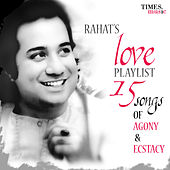 Play & Download Rahat's Love Playlist - 15 Songs of Agony & Ecstacy by Rahat Fateh Ali Khan | Napster