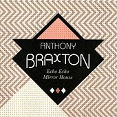 Echo Echo Mirror House by Anthony Braxton