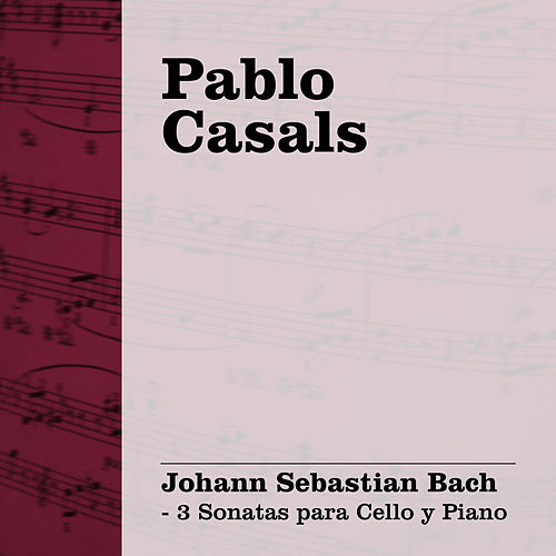 Pablo Casals Interpreta Bach, Vol. 2 (3 Sonatas para Cello y Piano) by Paul Baumgartner