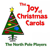 Play & Download The Joy of Christmas Carols by The North Pole Players | Napster