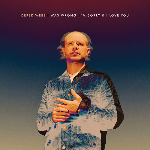 Play & Download I Was Wrong, I'm Sorry & I Love You by Derek Webb | Napster