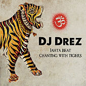 Play & Download Jahta Beat: Chanting With Tigers by DJ Drez | Napster