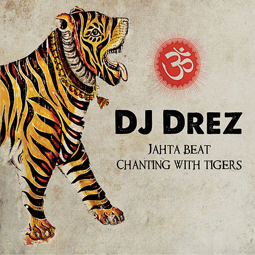 Jahta Beat: Chanting With Tigers by DJ Drez