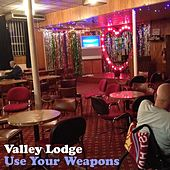 Play & Download Use Your Weapons by Valley Lodge | Napster