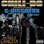 We Keep It Gangsta (Remix) [feat. C-Siccness] by Chili-Bo