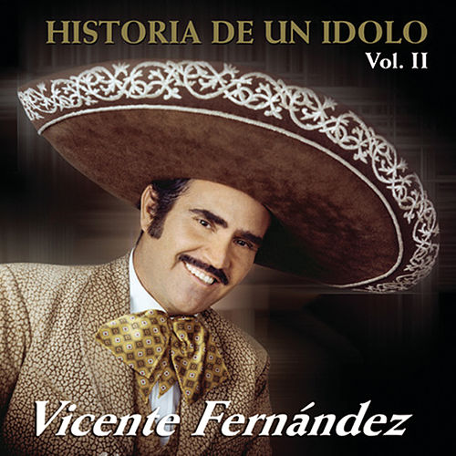 Play & Download Historia De Un Idolo Vol. 2 by Vicente Fernández | Napster