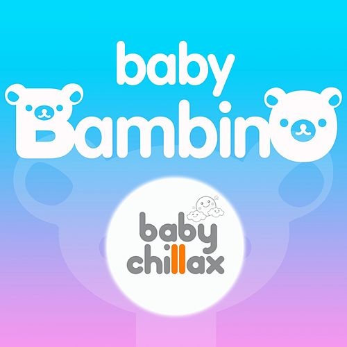 Play & Download Baby Bambino by Baby Chillax | Napster