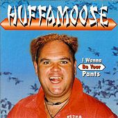 Play & Download I Wanna Be Your Pants by Huffamoose | Napster